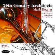 Click here for the Twentieth Century Architects CD featuring Mark Hetzler and other trombone CDs